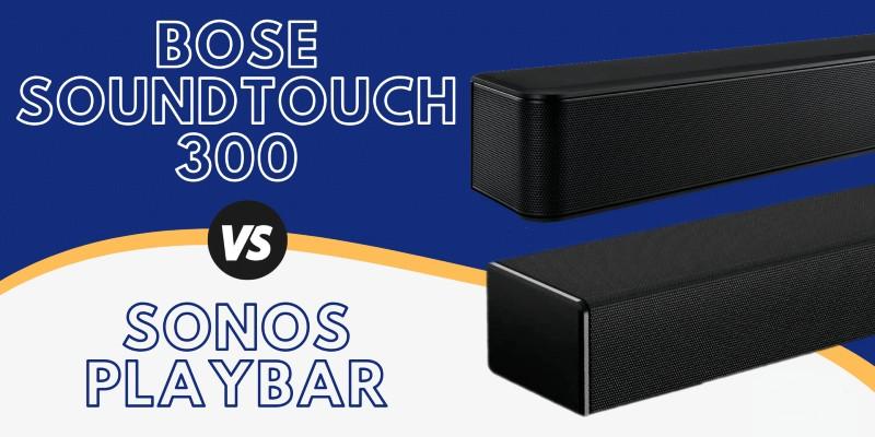 Bose SoundTouch 300 vs. Sonos Playbar