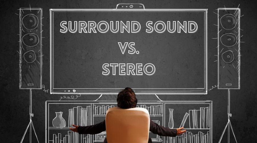 Surround Sound vs Stereo